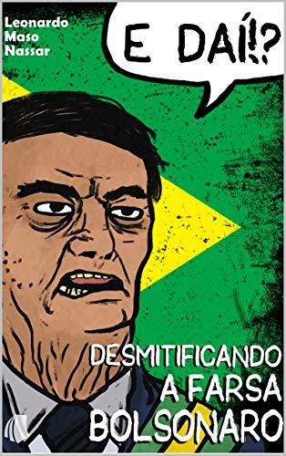 E daí!? Desmitificando a farsa Bolsonaro