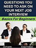 Questions You Need to Ask on Your Next Job Interview: Basics for Beginners (Career Matters Book 6) (...