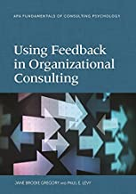 Using Feedback in Organizational Consulting (Fundamentals of Consulting Psychology)