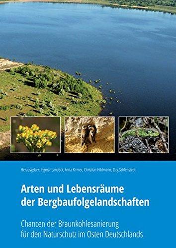Arten und Lebensräume der Bergbaufolgelandschaften: Chancen der Braunkohlesanierung für den Naturschutz im Osten Deutschlands (Berichte aus der Biologie)