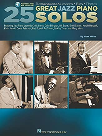 25 Great Jazz Piano Solos: Transcriptions * Lessons * Bios * Photos by Huw White Hal Leonard Corp.(2016-04-01)