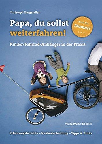 Papa, du sollst weiterfahren!: Kinder-Fahrrad-Anhänger in der Praxis
