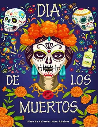 Libro de Colorear Para Adultos : Dia de Los Muertos: 50 Calaveras de Azúcar Para Colorear