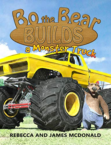 Bo the Bear Builds a Monster Truck: A Monster Truck Book for Kids