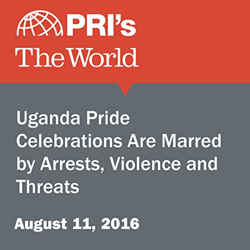 Uganda Pride Celebrations Are Marred by Arrests, Violence and Threats audiobook cover art