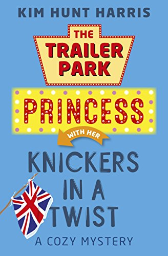 Knickers in a Twist (A Trailer Park Princess Cozy Mystery Book 4) by [Kim Hunt Harris]