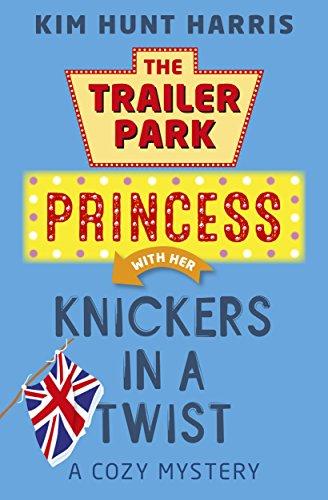 Knickers in a Twist (A Trailer Park Princess Cozy Mystery Book 4) by [Kim Hunt Harris]