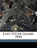 L'Art D'Etre Grand-Pere - Nabu Press - 05/10/2010