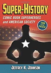 Image: Super-History: Comic Book Superheroes and American Society, 1938 to the Present 1st Edition | Kindle Edition | by Jeffrey K. Johnson (Author). Publisher: McFarland; 1st Edition (April 19, 2012)