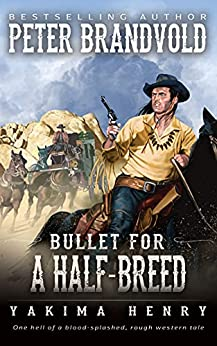 Bullet for a Half-Breed: A Western Fiction Classic (Yakima Henry Book 7) by [Peter Brandvold]