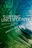 Clark, A: Surfing Uncertainty: Prediction, Action, and the Embodied Mind - Andy Clark