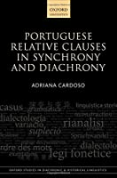 Portuguese Relative Clauses in Synchrony and Diachrony (Oxford Studies in Diachronic and Historical Linguistics)