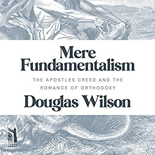 Mere Fundamentalism: The Apostles' Creed and the Romance of Orthodoxy                   By:                                                                                                                                 Douglas Wilson                               Narrated by:                                                                                                                                 Ben Zornes                      Length: 3 hrs     Not rated yet     Overall 0.0