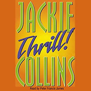 Thrill                   By:                                                                                                                                 Jackie Collins                               Narrated by:                                                                                                                                 Peter Francis James                      Length: 17 hrs and 16 mins     64 ratings     Overall 3.8