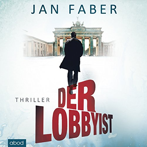 Der Lobbyist                   By:                                                                                                                                 Jan Faber                               Narrated by:                                                                                                                                 Wolfgang Müller                      Length: 7 hrs and 14 mins     Not rated yet     Overall 0.0