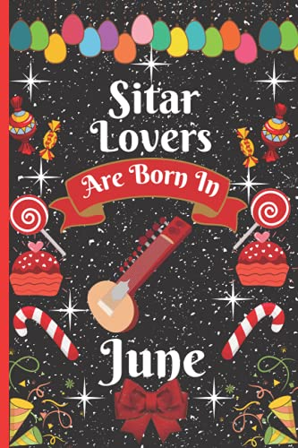 Sitar Lovers Are Born In June: Cute Sitar College Ruled Notebook. Pretty Lined Journal & Diary for Writing & Note Taking for Girls and Women Journal ... day, Sitar notebook, gift for women