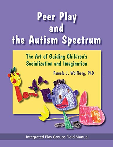 Compare Textbook Prices for Peer Play and the Autism Spectrum: The Art of Guiding Children's Socialization and Imagination  ISBN 9781931282178 by Pamela J. Wolfberg