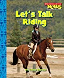 Let's Talk Riding (Scholastic News Nonfiction Readers: Sports Talk)