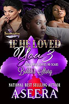 If He Loved You 3: Real Love Leaves No Scars : Bobbi's Story by [AUTHOR ASEERA]