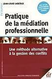 Pratique de la médiation professionnelle - Une méthode alternative à la gestion des conflits