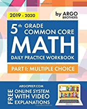 5th Grade Common Core Math: Daily Practice Workbook - Part I: Multiple Choice | 1000+ Practice Questions and Video Explanations | Argo Brothers