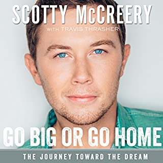Go Big or Go Home     The Journey Toward the Dream              By:                                                                                                                                 Scotty McCreery,                                                                                        Travis Thrasher                               Narrated by:                                                                                                                                 Scotty McCreery                      Length: 5 hrs and 53 mins     67 ratings     Overall 4.4