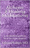 Alchemy 8 Healing Meditations: a meditation guide to heal the eight chakras (English Edition)