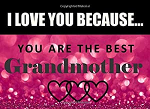 I Love You Because Grandmother - You Are The Best: Grandma - What I Love About You - Fill In The Blank Book Gift - You Are Loved Prompt Journal - Reasons I Love You Write In List