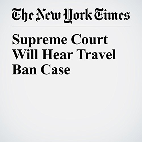 Supreme Court Will Hear Travel Ban Case copertina