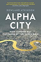 Alpha City: How London Was Captured by the Super-Rich
