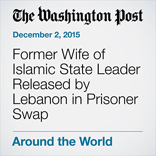 Former Wife of Islamic State Leader Released by Lebanon in Prisoner Swap cover art