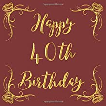 Happy 40th Birthday: Golden & Flowers chic design  Guest Book - Keepsake Memento Gift Book For Family Friends To Write In With Messages Good Wishes And Comments for 40th birthday celebration