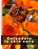 Calendula in skin care: Skin Care (English Edition)