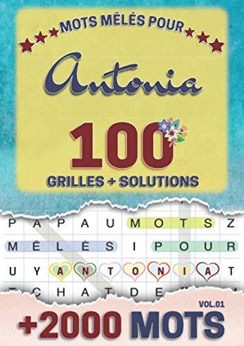 Mots mêlés pour Antonia: 100 grilles avec solutions, +2000 mots cachés, prénom personnalisé Antonia | Cadeau d'anniversaire pour femme, maman, sœur, fille, enfant | Petit Format A5 (14.8 x 21 cm)