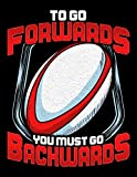 To Go Forwards You Must Go Backwards: Awesome To Go Forwards You Must Go Backwards Rugby Blank Sketchbook to Draw and Paint (110 Empty Pages, 8.5' x 11')