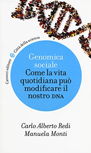Genomica sociale. Come la vita quotidiana può modificare il nostro dna