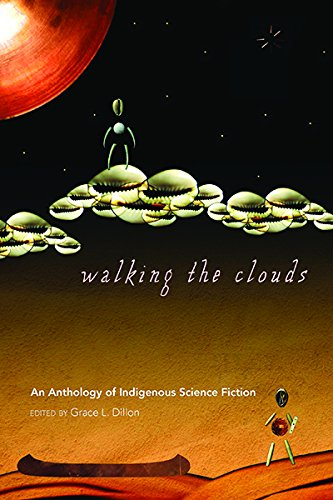 Walking the Clouds: An Anthology of Indigenous Science Fiction (Sun Tracks)