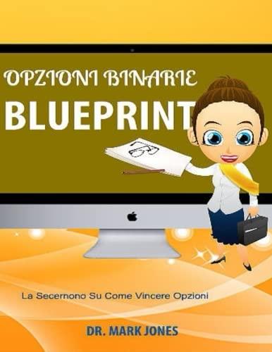 Opzioni Binarie Blueprint: La Secernono Su Come Vincere Opzioni