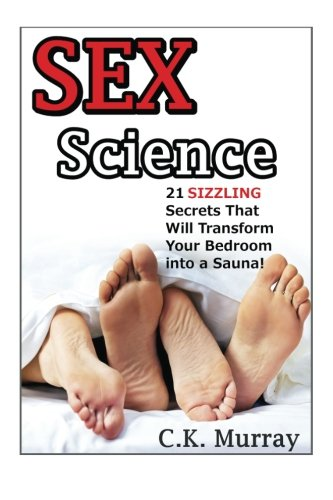 Sex Science: 21 SIZZLING Secrets That Will Transform Your Bedroom into a Sauna!