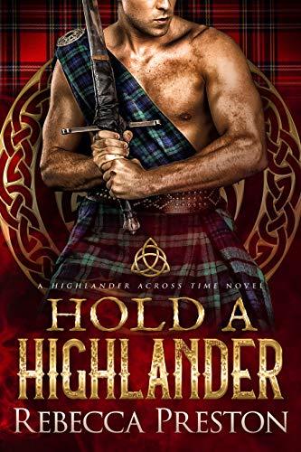 Hold A Highlander: A Scottish Time Travel Romance (A Highlander Across Time Book