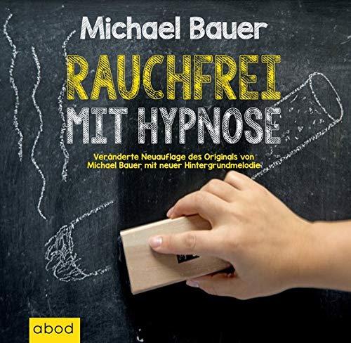 Rauchfrei mit Hypnose: Veränderte Neuauflage des Originals von Michael Bauer mit neuer Hintergrundmelodie