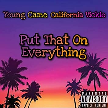 Put That On Everything (feat. California Vickie)