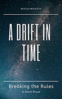 [Satvik Prasad]のA Drift in Time: Breaking the Rules (English Edition)