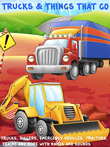 Trucks and Things That Go - Trucks, Diggers, Emergency Vehicles, Tractors, Trains and more with names and sounds