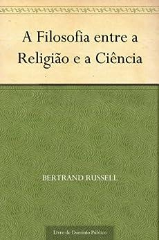 A Filosofia entre a Religião e a Ciência por [Bertrand Russell, UTL]
