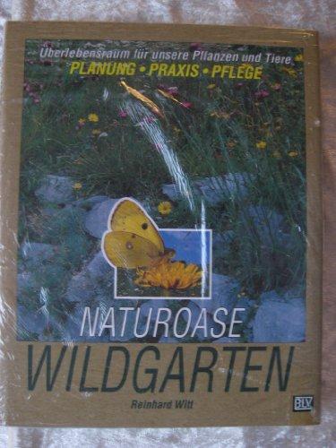Naturoase Wildgarten. Überlebensraum für unsere Pflanzen und Tiere. Planung, Praxis, Pflege