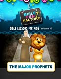Bible Lessons for Kids: The Major Prophets (Bible Fun Factory) (Volume 10)