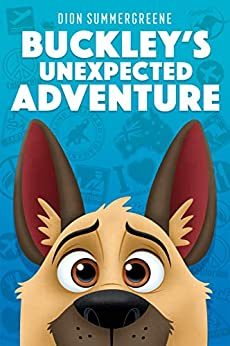 Buckley's Unexpected Adventure: One determined dog must follow his nose to put a stop to animal smuggling by [Dion Summergreene, Melissa Summergreene]