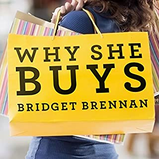Why She Buys     The New Strategy for Reaching the World's Most Powerful Consumers              By:                                                                                                                                 Bridget Brennan                               Narrated by:                                                                                                                                 Vanessa Daniels                      Length: 7 hrs and 22 mins     43 ratings     Overall 4.3
