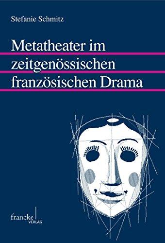 Metatheater im zeitgenössischen französischen Drama (Mainzer Forschungen zu Drama und Theater 48)